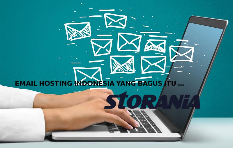 Email Hosting Indonesia Yang Bagus itu Storania.com